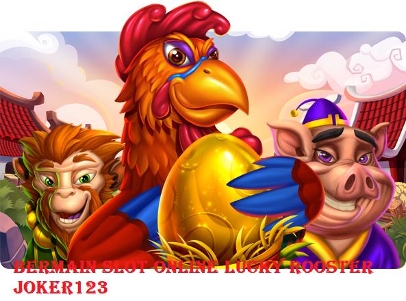 Bermain Slot Online Lucky Rooster Joker123